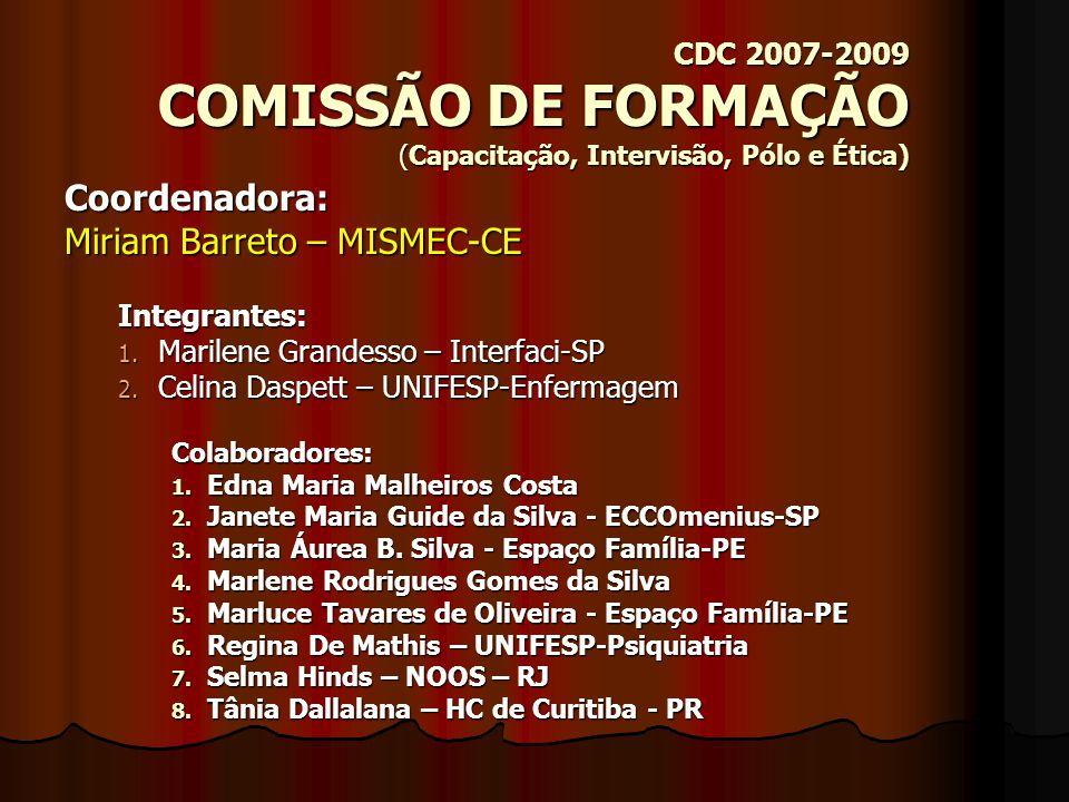 CDC 2007-2009 COMISSÃO DE ESTATUTO Coordenadora: Maria Consuelo Morais Rolla - Misc – MG Integrantes: 1.