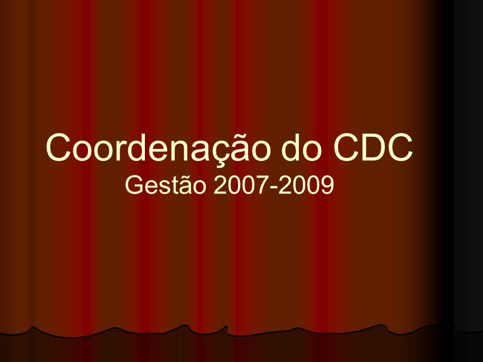 CDC 2007-2009 - COMISSÃO DE SENSO Coordenadora: Janise Paiva – Aquarius-PE Integrantes: 1..