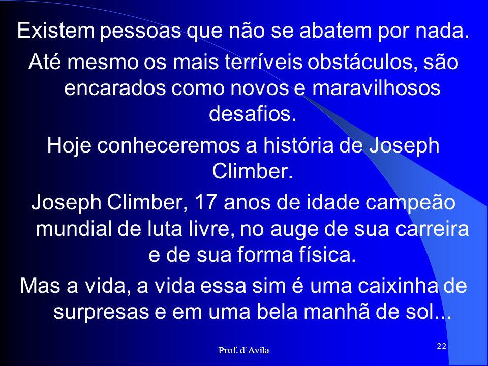 21 Espelhe-se em Joseph Climber Perseverante; Nunca desiste; Não se deixa abater; Criativo; Procura ver o lado belo da vida; É um lutador. Perseverant