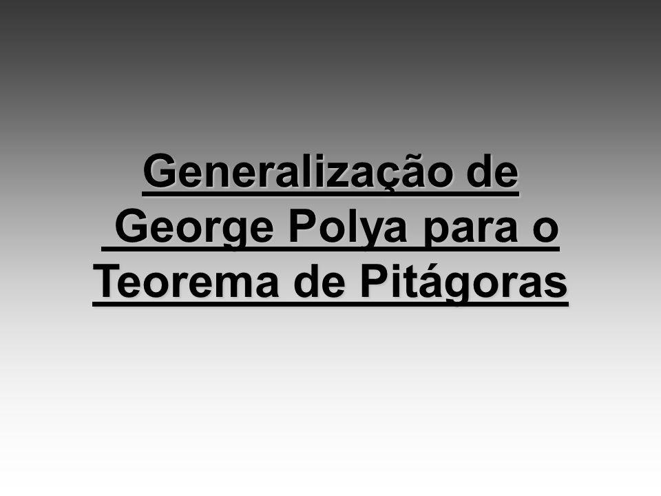 Generalização de George Polya para o Teorema de Pitágoras George Polya para o Teorema de Pitágoras