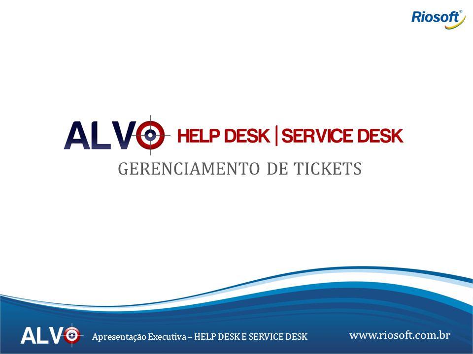 www.riosoft.com.br Apresentação Executiva – HELP DESK E SERVICE DESK GERENCIAMENTO DE TICKETS