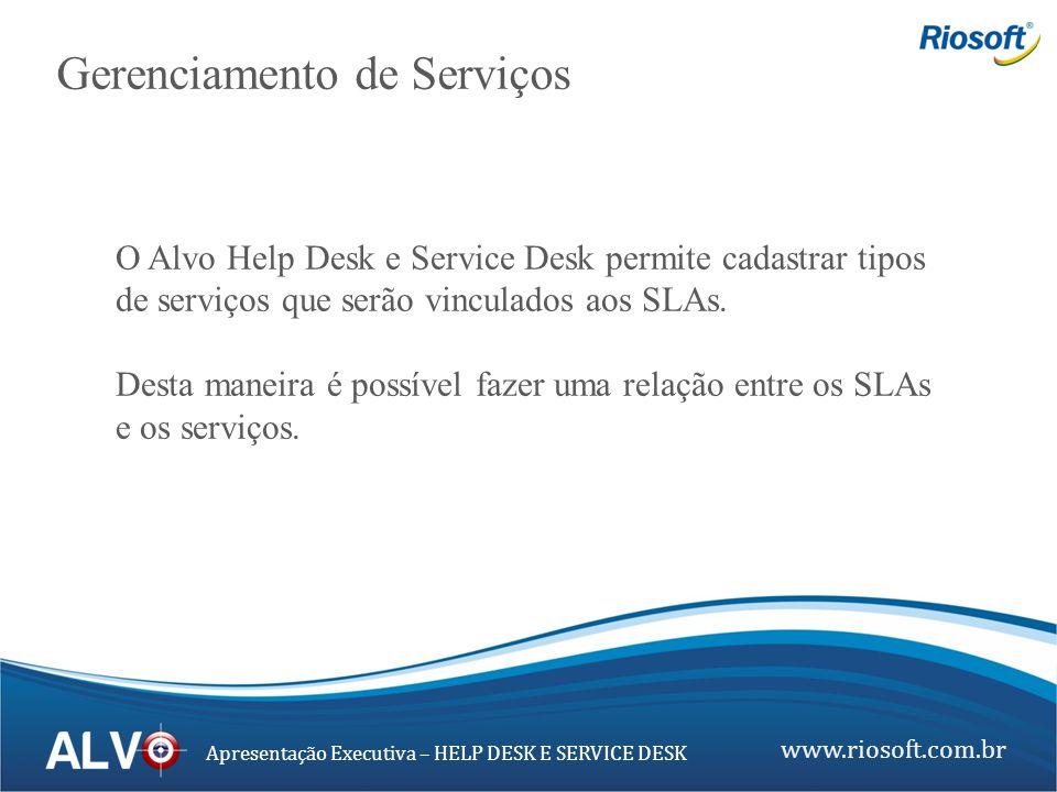 www.riosoft.com.br Apresentação Executiva – HELP DESK E SERVICE DESK O Alvo Help Desk e Service Desk permite cadastrar tipos de serviços que serão vin