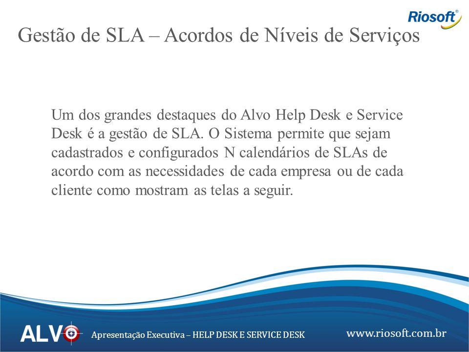 www.riosoft.com.br Apresentação Executiva – HELP DESK E SERVICE DESK Um dos grandes destaques do Alvo Help Desk e Service Desk é a gestão de SLA. O Si
