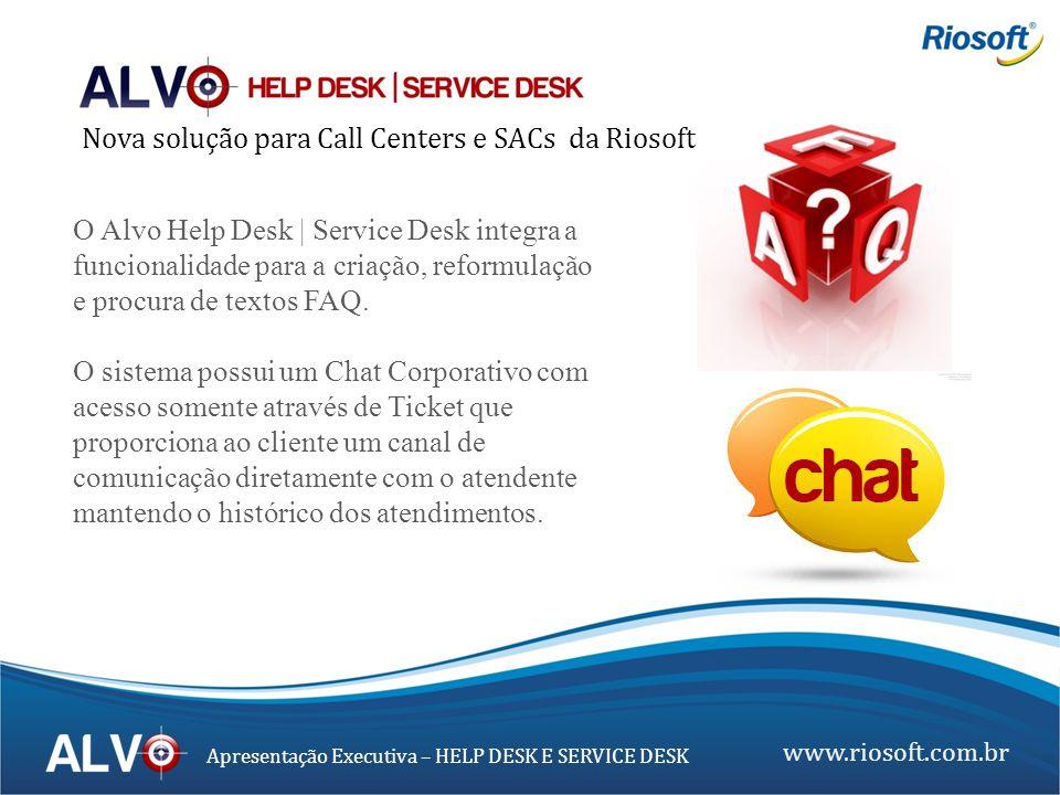 www.riosoft.com.br Apresentação Executiva – HELP DESK E SERVICE DESK Em qualquer momento durante a utilização do Alvo Help Desk e Service Desk ao clicar no ícone do Chat, o usuário do cliente abre um atendimento online conversando diretamente com um operador.