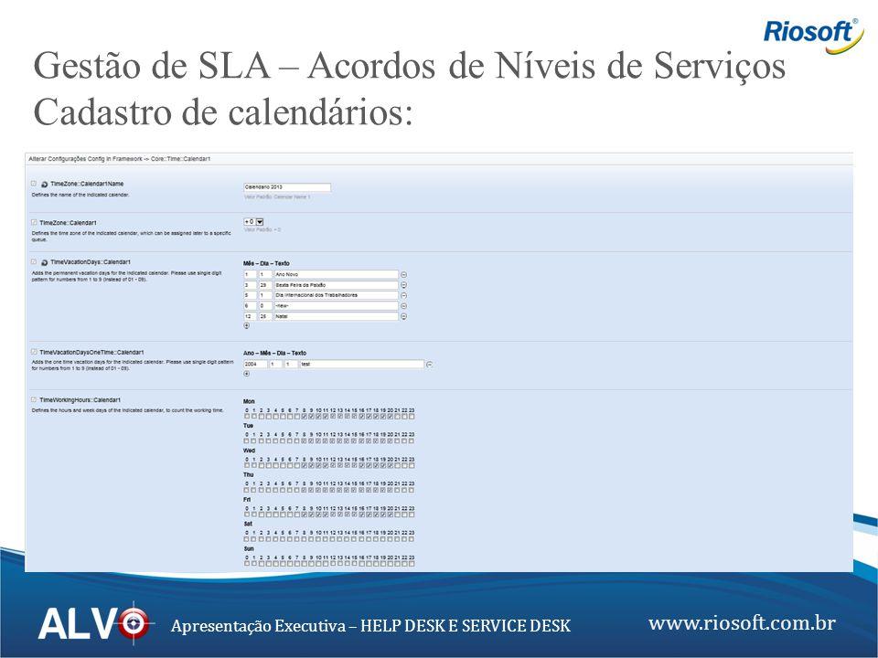 www.riosoft.com.br Apresentação Executiva – HELP DESK E SERVICE DESK Gestão de SLA – Acordos de Níveis de Serviços Cadastro de calendários: