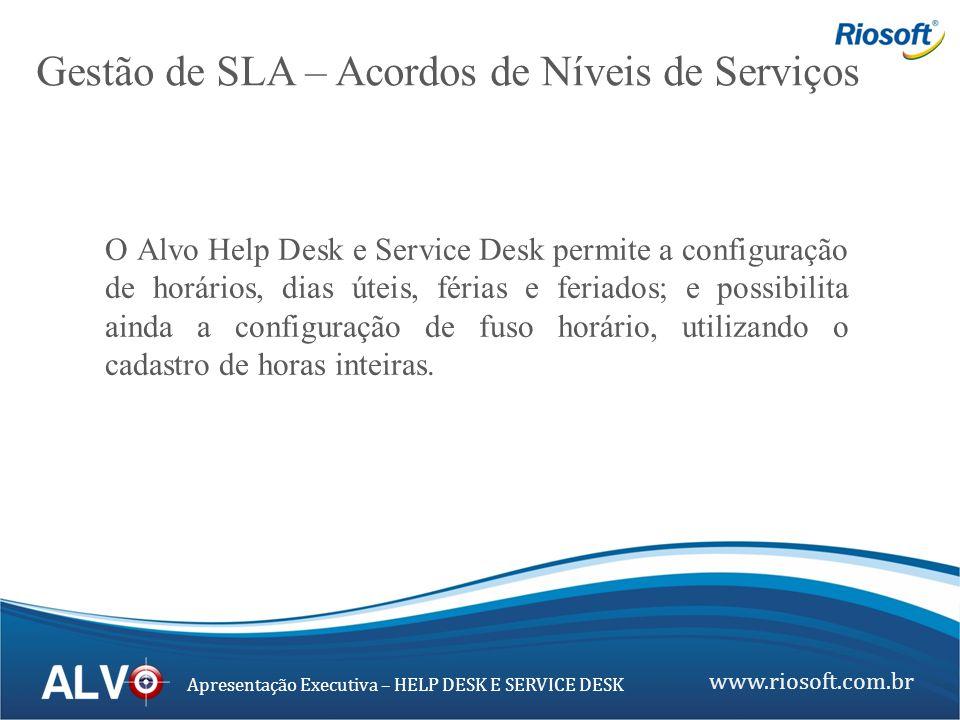 www.riosoft.com.br Apresentação Executiva – HELP DESK E SERVICE DESK O Alvo Help Desk e Service Desk permite a configuração de horários, dias úteis, f