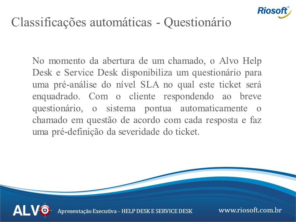 www.riosoft.com.br Apresentação Executiva – HELP DESK E SERVICE DESK No momento da abertura de um chamado, o Alvo Help Desk e Service Desk disponibili