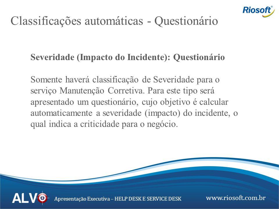 www.riosoft.com.br Apresentação Executiva – HELP DESK E SERVICE DESK Severidade (Impacto do Incidente): Questionário Somente haverá classificação de S