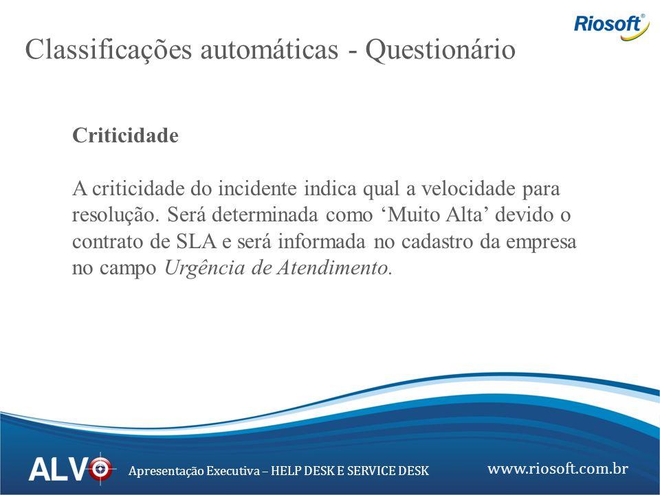 www.riosoft.com.br Apresentação Executiva – HELP DESK E SERVICE DESK Criticidade A criticidade do incidente indica qual a velocidade para resolução. S