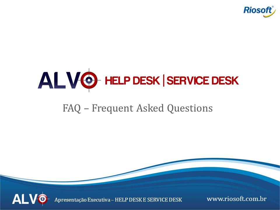 www.riosoft.com.br Apresentação Executiva – HELP DESK E SERVICE DESK FAQ – Frequent Asked Questions