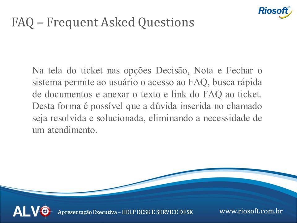 www.riosoft.com.br Apresentação Executiva – HELP DESK E SERVICE DESK Na tela do ticket nas opções Decisão, Nota e Fechar o sistema permite ao usuário