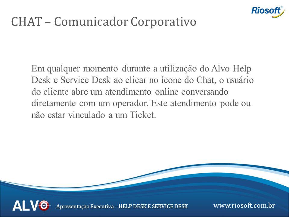 www.riosoft.com.br Apresentação Executiva – HELP DESK E SERVICE DESK Em qualquer momento durante a utilização do Alvo Help Desk e Service Desk ao clic