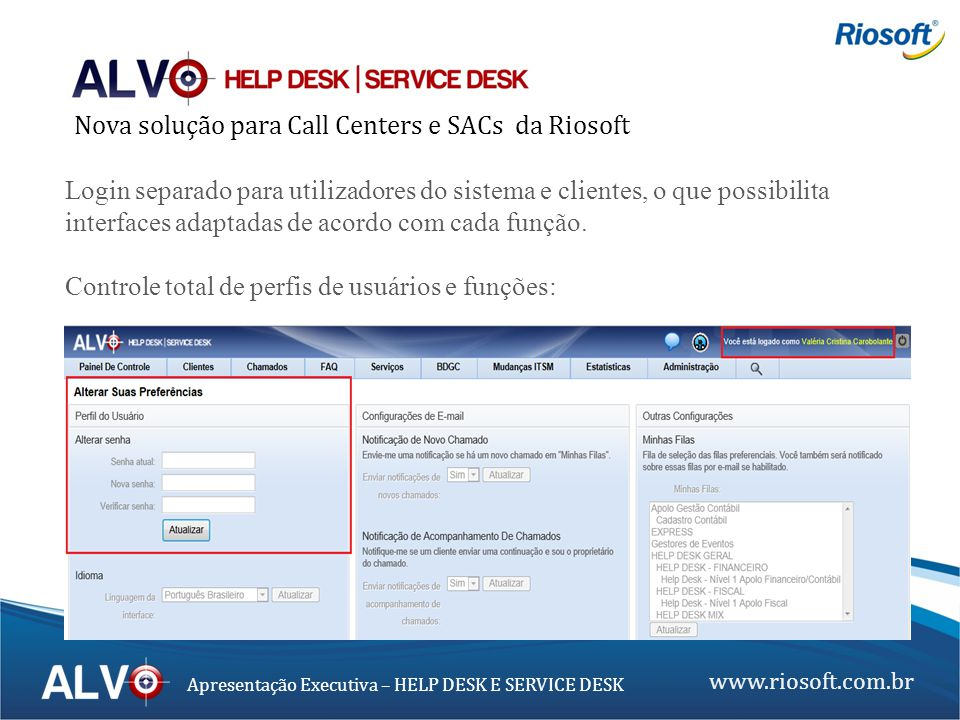 www.riosoft.com.br Apresentação Executiva – HELP DESK E SERVICE DESK Login separado para utilizadores do sistema e clientes, o que possibilita interfa