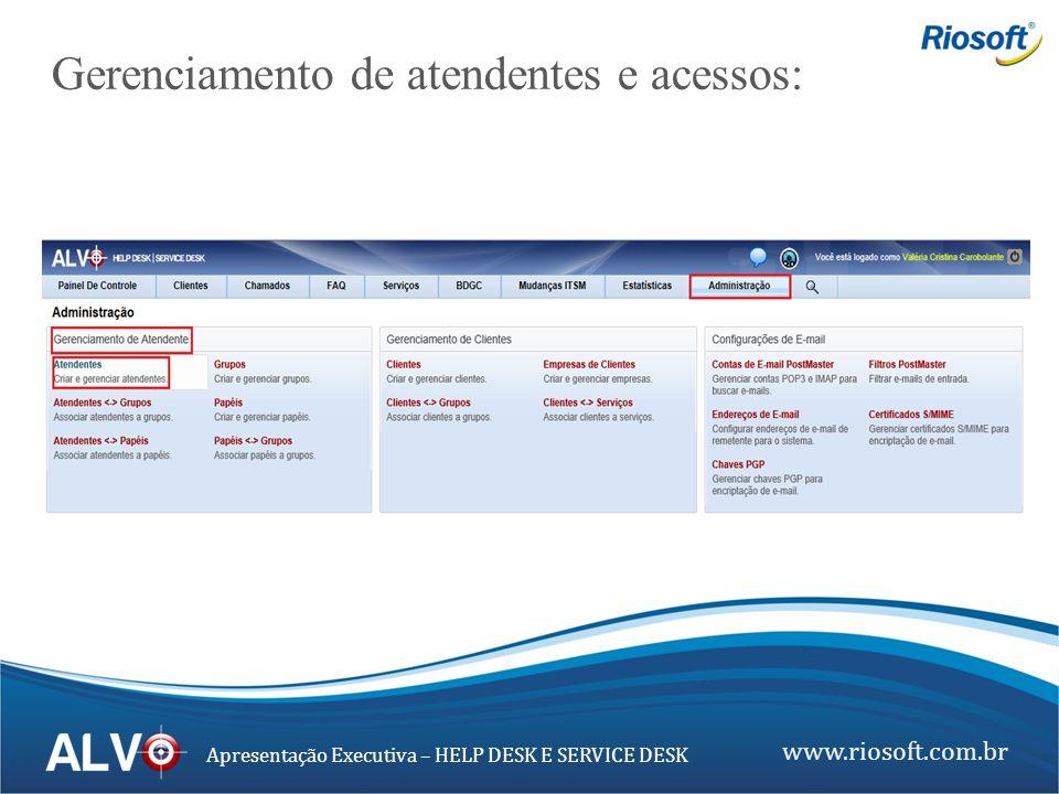 www.riosoft.com.br Apresentação Executiva – HELP DESK E SERVICE DESK O Alvo Help Desk e Service Desk possui relatórios completos, além de já vir com um pacote de opções pré- configuradas possibilitando criar o seu próprio conjunto de opções para gerar relatórios.