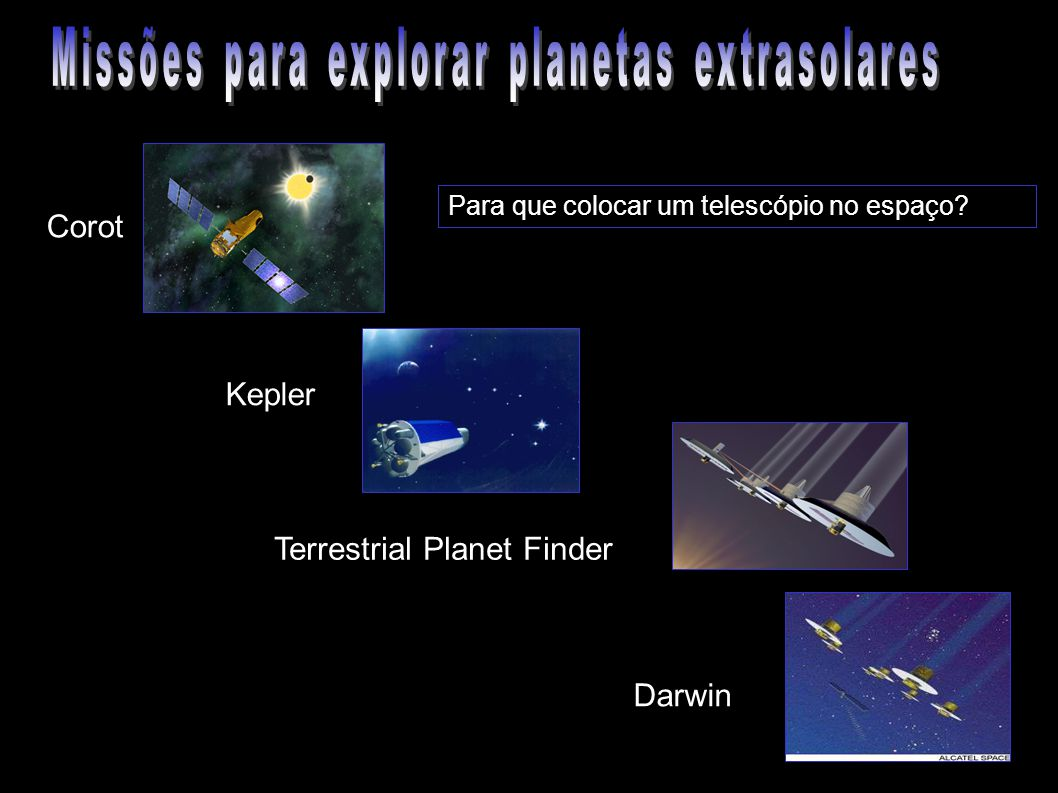 Corot Kepler Terrestrial Planet Finder Darwin Para que colocar um telescópio no espaço?