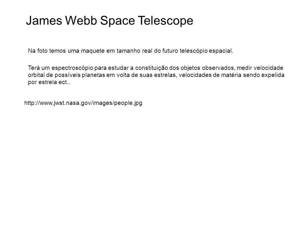 James Webb Space Telescope http://www.jwst.nasa.gov/images/people.jpg Na foto temos uma maquete em tamanho real do futuro telescópio espacial. Terá um