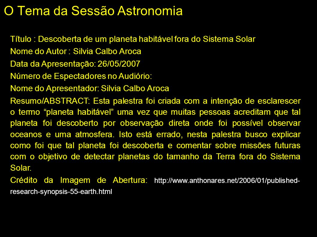 O Tema da Sessão Astronomia Título : Descoberta de um planeta habitável fora do Sistema Solar Nome do Autor : Silvia Calbo Aroca Data da Apresentação: