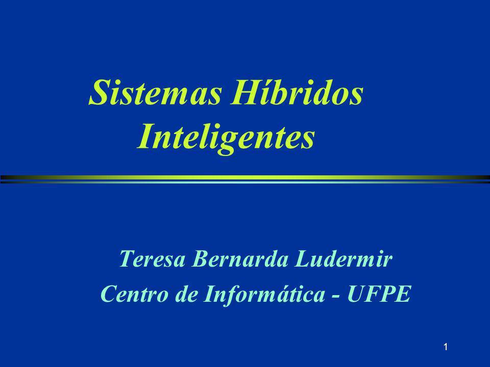 1 Sistemas Híbridos Inteligentes Teresa Bernarda Ludermir Centro de Informática - UFPE