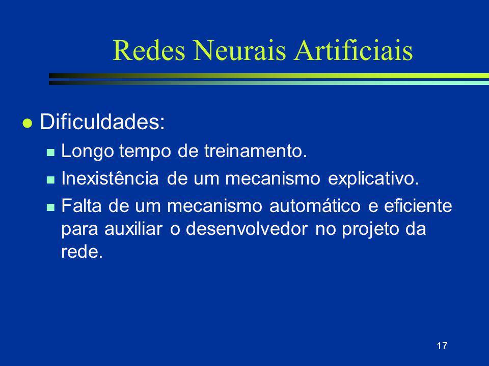 17 Redes Neurais Artificiais l Dificuldades: n Longo tempo de treinamento. n Inexistência de um mecanismo explicativo. n Falta de um mecanismo automát