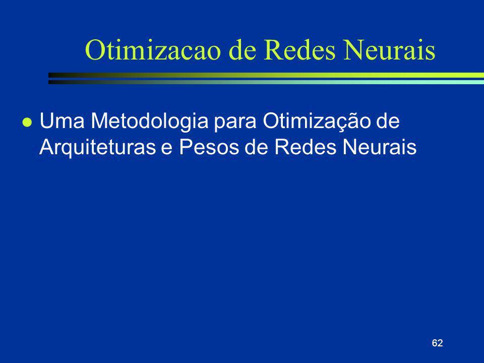 62 Otimizacao de Redes Neurais l Uma Metodologia para Otimização de Arquiteturas e Pesos de Redes Neurais
