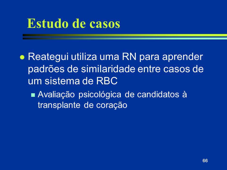 66 Estudo de casos l Reategui utiliza uma RN para aprender padrões de similaridade entre casos de um sistema de RBC n Avaliação psicológica de candida