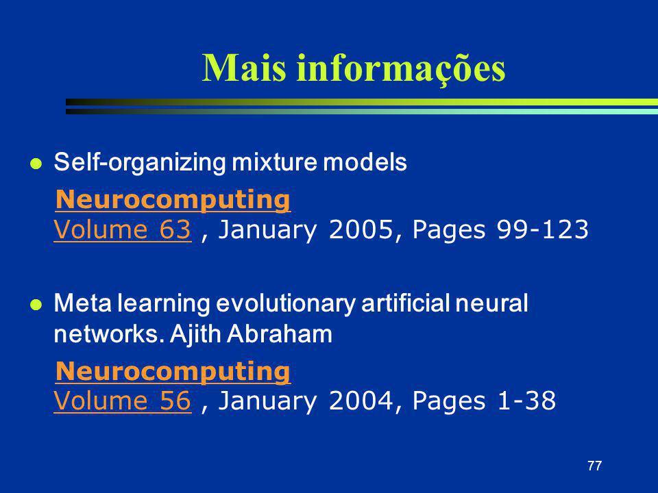 77 Mais informações l Self-organizing mixture models Neurocomputing Volume 63, January 2005, Pages 99-123Neurocomputing Volume 63 l Meta learning evol
