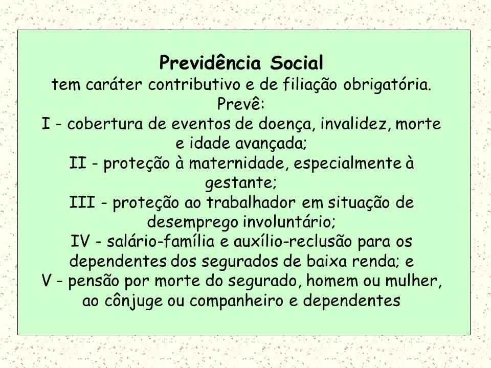 Previdência Social tem caráter contributivo e de filiação obrigatória.