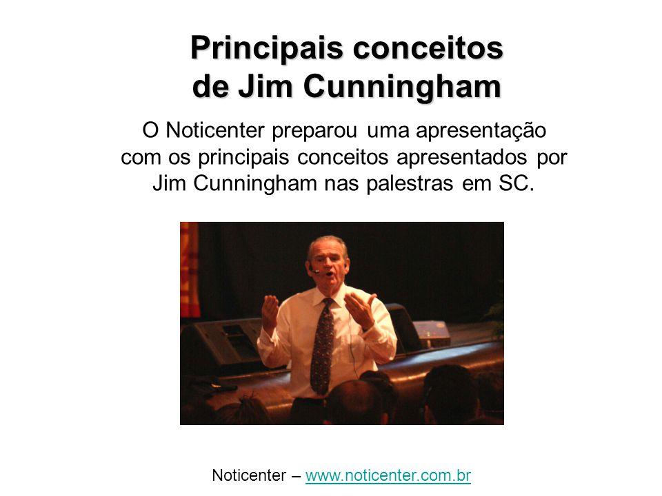 Principais conceitos de Jim Cunningham O Noticenter preparou uma apresentação com os principais conceitos apresentados por Jim Cunningham nas palestras em SC.
