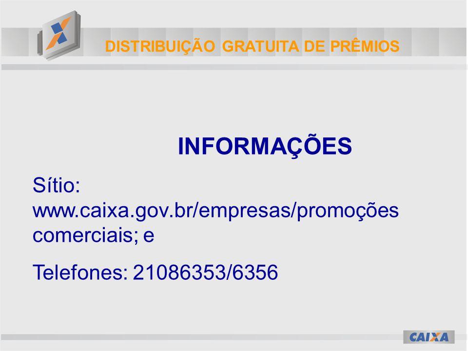 DISTRIBUIÇÃO GRATUITA DE PRÊMIOS INFORMAÇÕES Sítio: www.caixa.gov.br/empresas/promoções comerciais; e Telefones: 21086353/6356