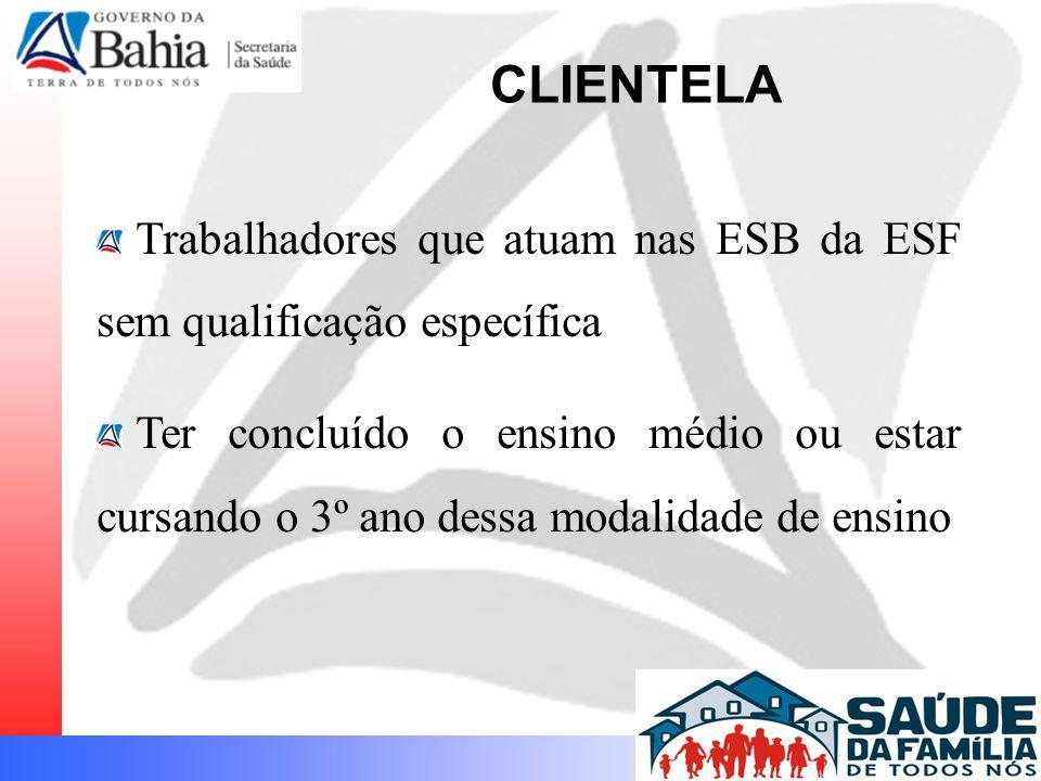 Trabalhadores que atuam nas ESB da ESF sem qualificação específica Ter concluído o ensino médio ou estar cursando o 3º ano dessa modalidade de ensino CLIENTELA