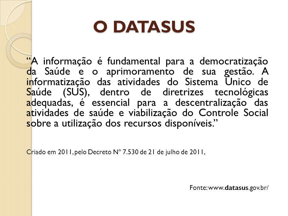 O DATASUS A informação é fundamental para a democratização da Saúde e o aprimoramento de sua gestão.