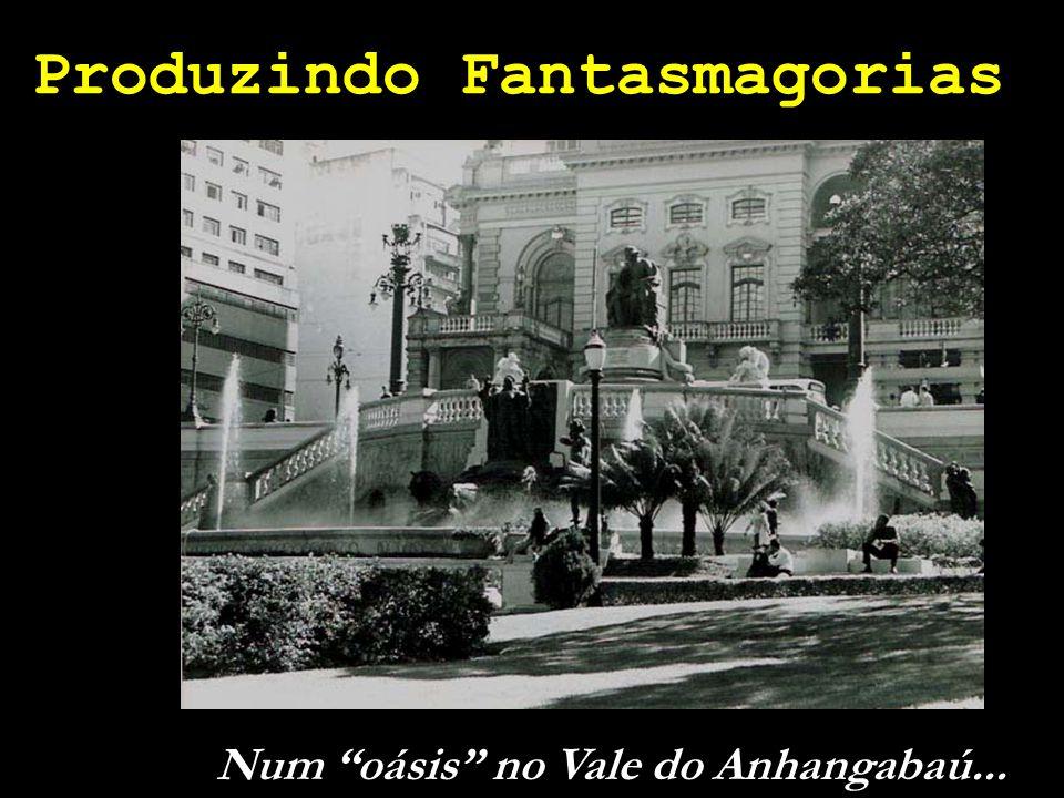 """Produzindo Fantasmagorias Num """"oásis"""" no Vale do Anhangabaú..."""