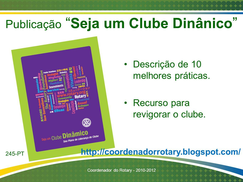 """Descrição de 10 melhores práticas. Recurso para revigorar o clube. Publicação """" Seja um Clube Dinânico """" http://coordenadorrotary.blogspot.com/ 245-PT"""