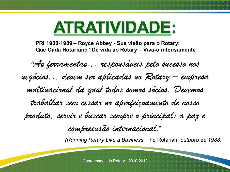 """PRI 1988-1989 – Royce Abbey - Sua visão para o Rotary: Que Cada Rotariano """"Dê vida ao Rotary – Viva-o intensamente"""" """" As ferramentas... responsáveis p"""