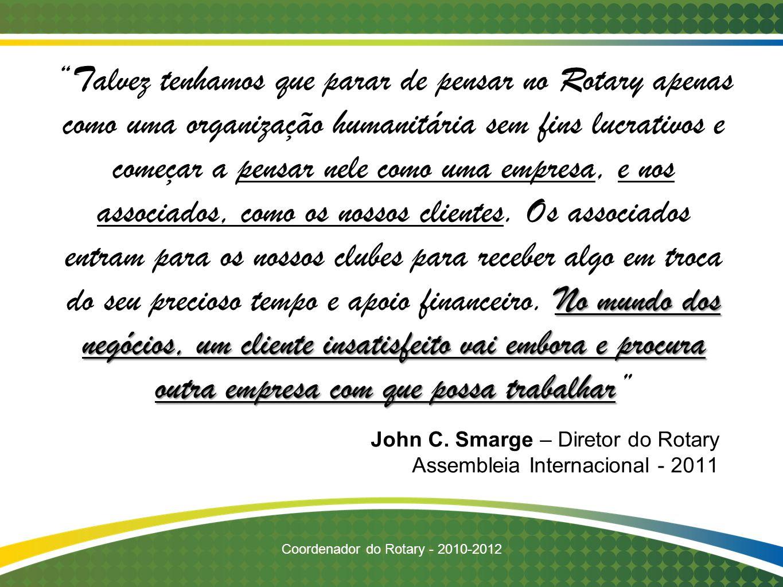 John C. Smarge – Diretor do Rotary Assembleia Internacional - 2011 No mundo dos negócios, um cliente insatisfeito vai embora e procura outra empresa c