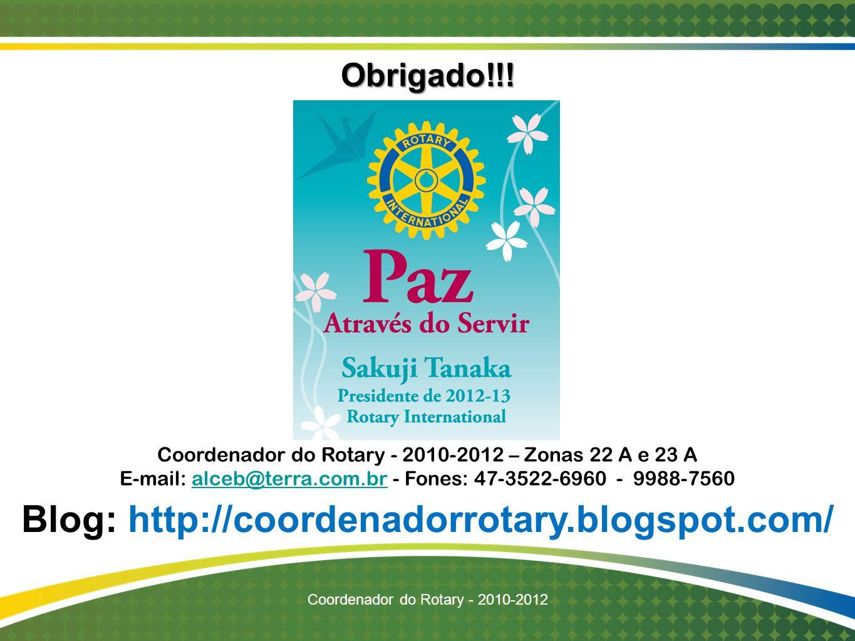 Obrigado!!! Coordenador do Rotary - 2010-2012 Alceu Eberhardt Coordenador do Rotary - 2010-2012 – Zonas 22 A e 23 A E-mail: alceb@terra.com.br - Fones