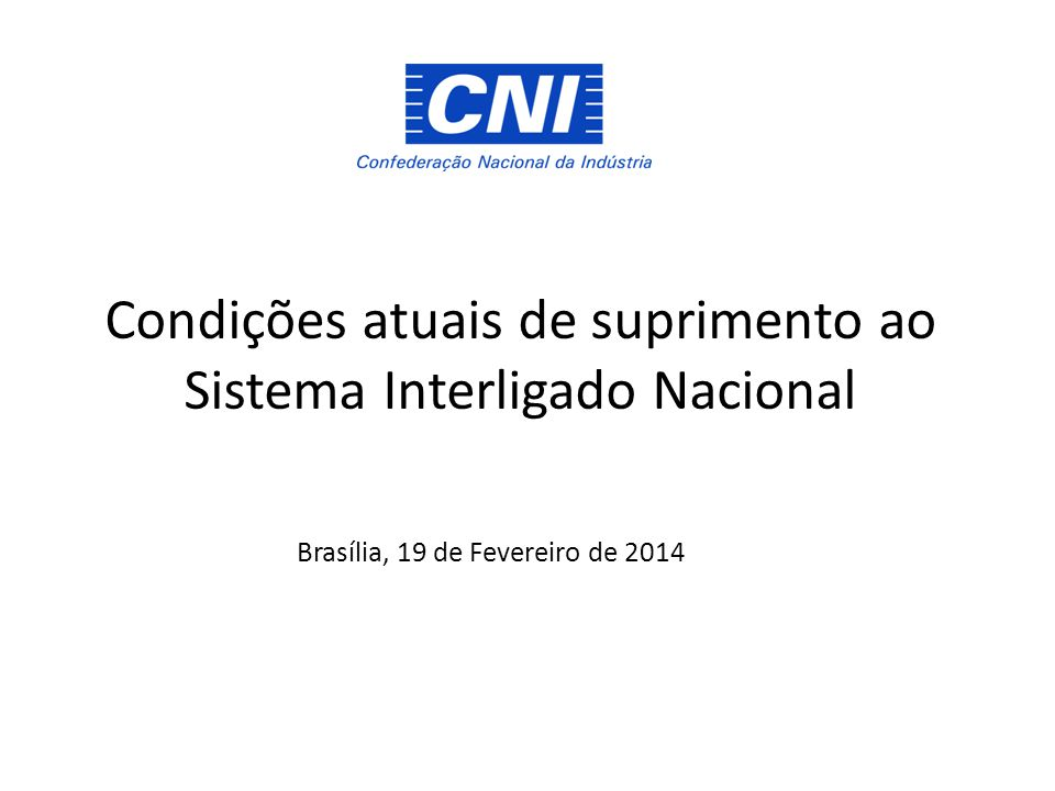 Condições atuais de suprimento ao Sistema Interligado Nacional Brasília, 19 de Fevereiro de 2014