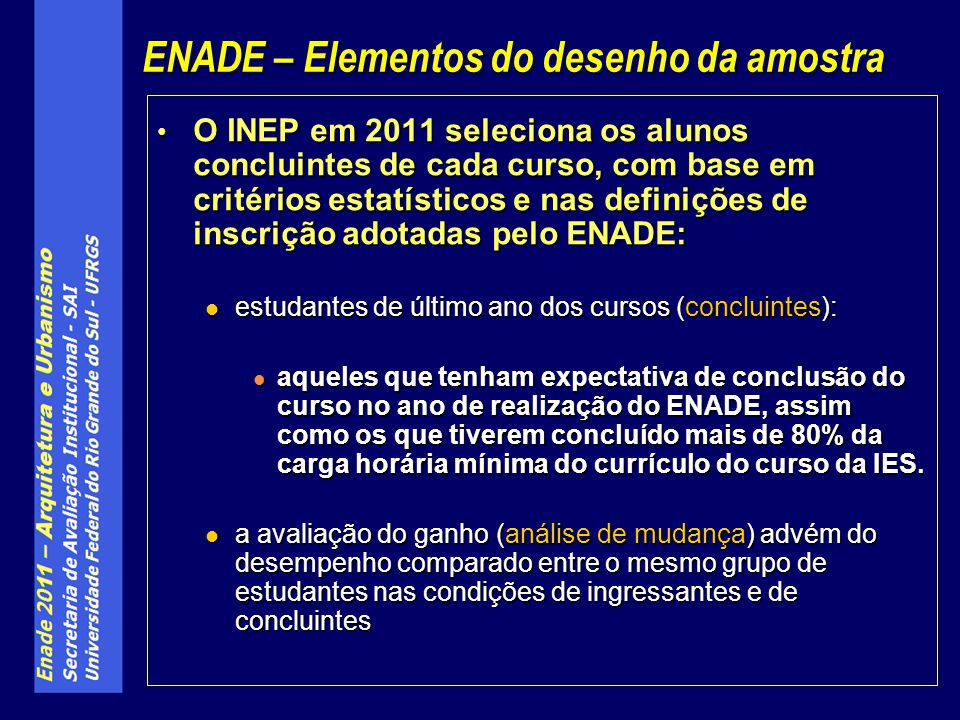 O INEP em 2011 seleciona os alunos concluintes de cada curso, com base em critérios estatísticos e nas definições de inscrição adotadas pelo ENADE: O INEP em 2011 seleciona os alunos concluintes de cada curso, com base em critérios estatísticos e nas definições de inscrição adotadas pelo ENADE: Em resumo: Em resumo: Ingressantes são inscritos no exame, mas não comparecem, não fazem a prova.