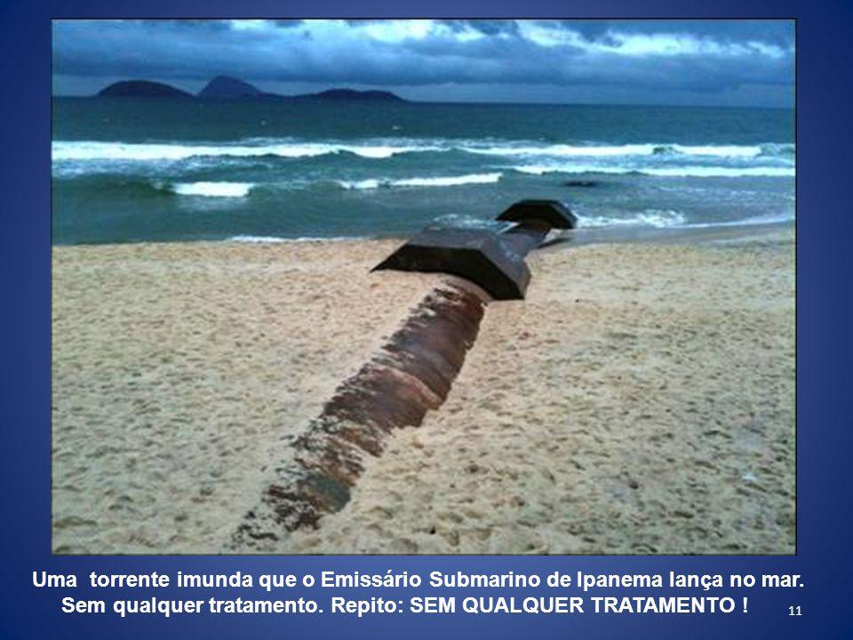 11 Uma torrente imunda que o Emissário Submarino de Ipanema lança no mar.