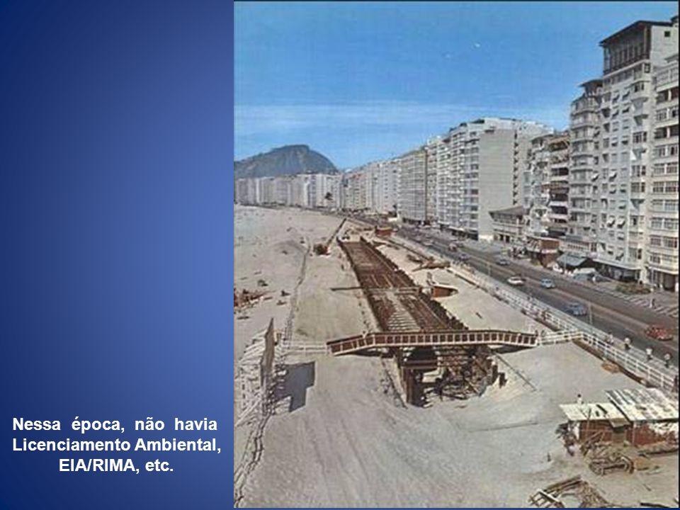 20 Nessa época, não havia Licenciamento Ambiental, EIA/RIMA, etc.