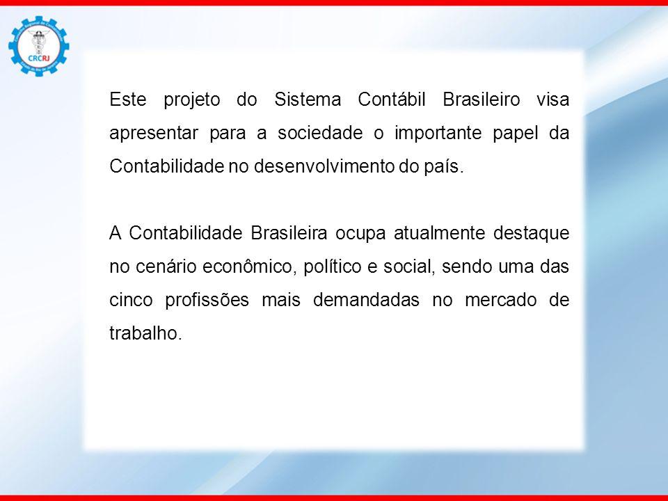 Este projeto do Sistema Contábil Brasileiro visa apresentar para a sociedade o importante papel da Contabilidade no desenvolvimento do país. A Contabi