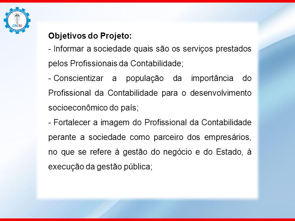 Objetivos do Projeto: - Informar a sociedade quais são os serviços prestados pelos Profissionais da Contabilidade; - Conscientizar a população da impo