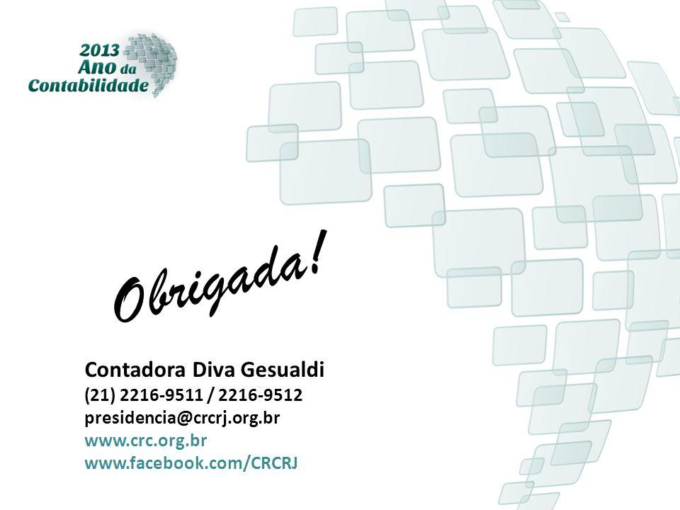 Obrigada! Contadora Diva Gesualdi (21) 2216-9511 / 2216-9512 presidencia@crcrj.org.br www.crc.org.br www.facebook.com/CRCRJ
