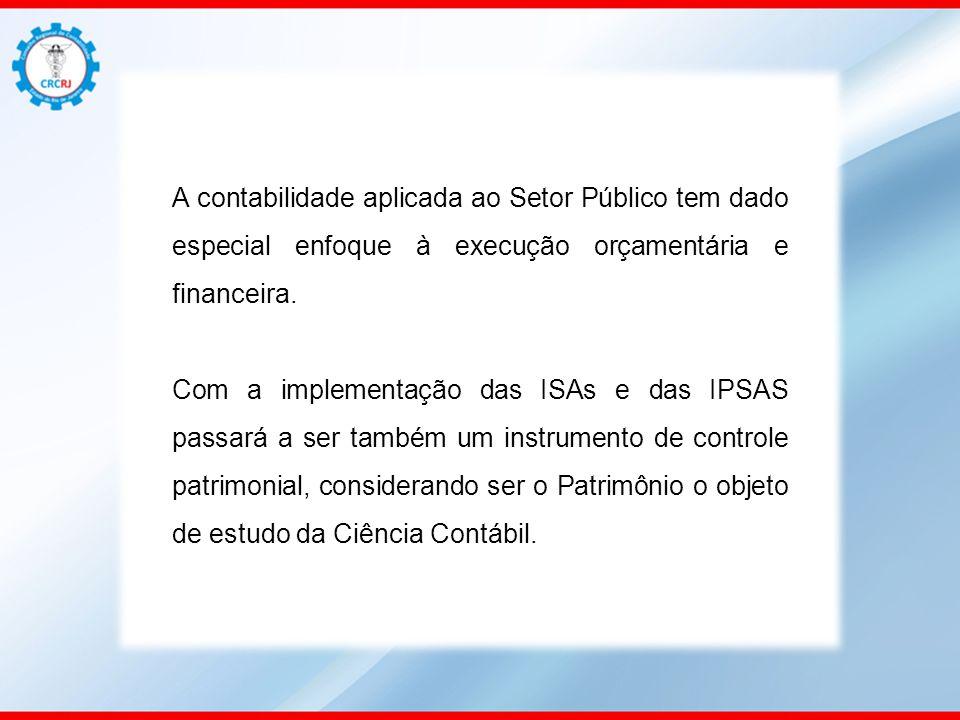 A contabilidade aplicada ao Setor Público tem dado especial enfoque à execução orçamentária e financeira. Com a implementação das ISAs e das IPSAS pas