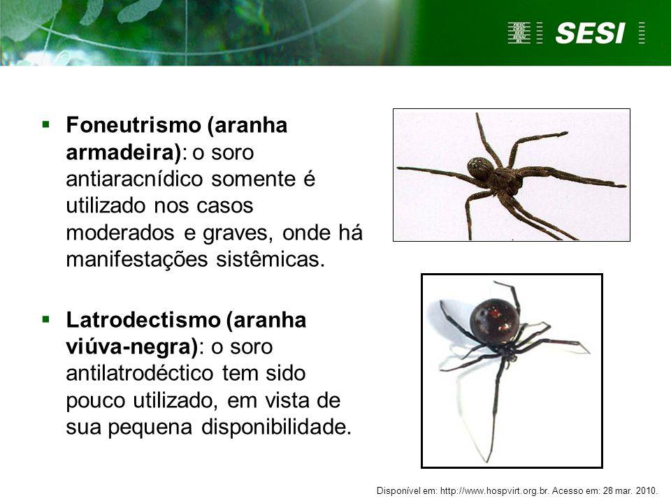  Foneutrismo (aranha armadeira): o soro antiaracnídico somente é utilizado nos casos moderados e graves, onde há manifestações sistêmicas.  Latrodec