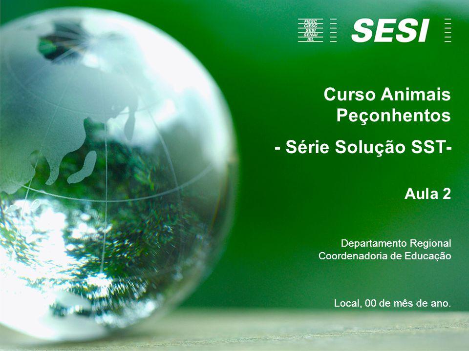 Curso Animais Peçonhentos - Série Solução SST- Aula 2 Departamento Regional Coordenadoria de Educação Local, 00 de mês de ano.