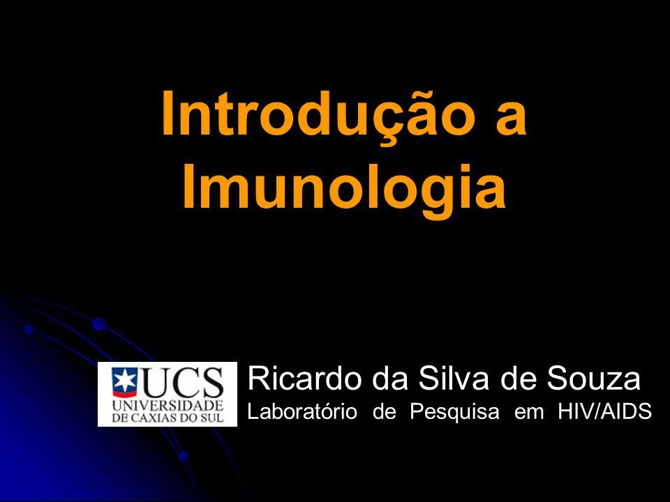 Introdução a Imunologia Ricardo da Silva de Souza Laboratório de Pesquisa em HIV/AIDS