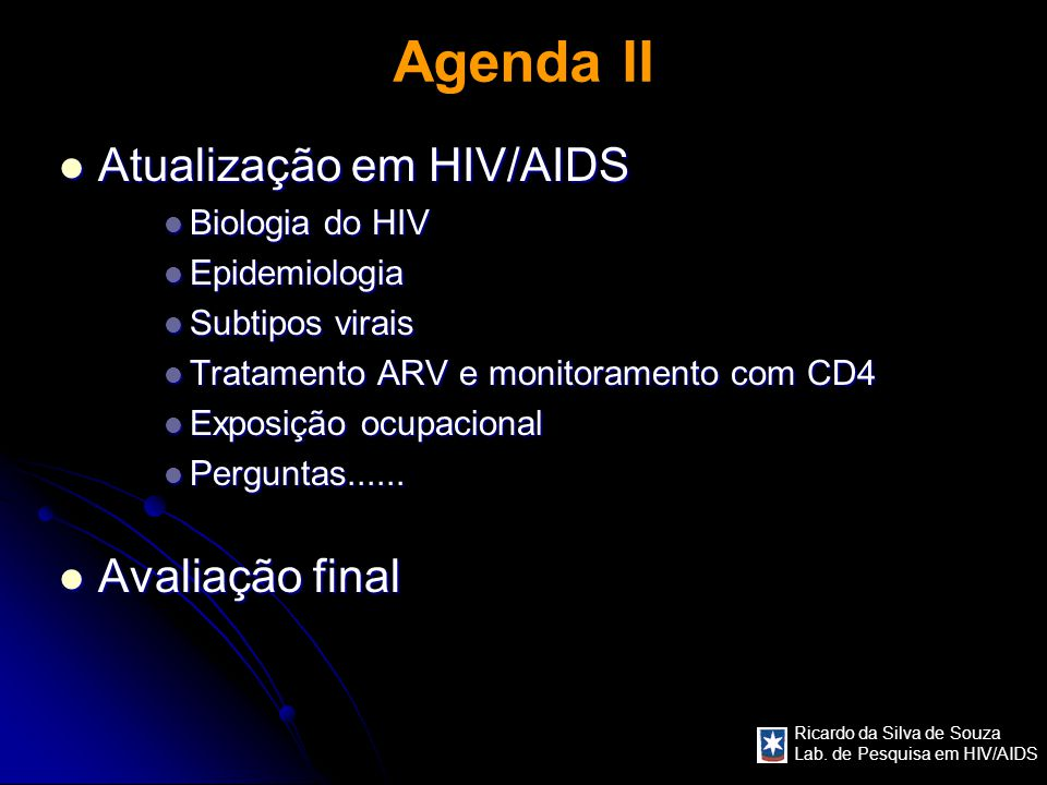 Ricardo da Silva de Souza Lab. de Pesquisa em HIV/AIDS Agenda II Atualização em HIV/AIDS Atualização em HIV/AIDS Biologia do HIV Biologia do HIV Epide