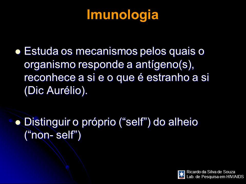 Ricardo da Silva de Souza Lab. de Pesquisa em HIV/AIDS Imunologia Estuda os mecanismos pelos quais o organismo responde a antígeno(s), reconhece a si