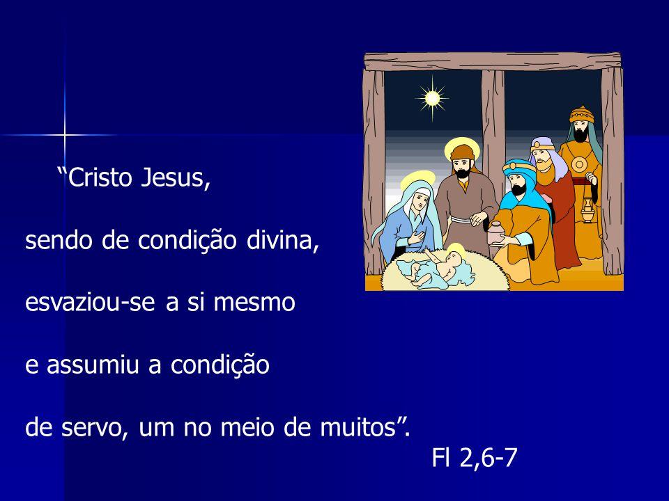 """""""Cristo Jesus, sendo de condição divina, esvaziou-se a si mesmo e assumiu a condição de servo, um no meio de muitos"""". Fl 2,6-7"""